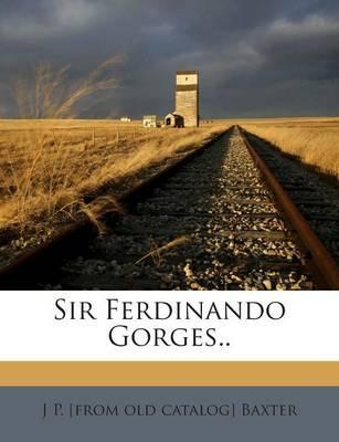 Sir Ferdinando Gorges.