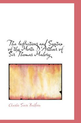 The Inflections and Syntax of the Morte D'arthur of Sir Thomas Malory