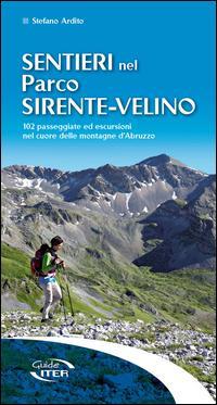 Sentieri nel parco Sirente-Velino. 102 passeggiate ed escursioni nel cuore delle montagne d'Abruzzo