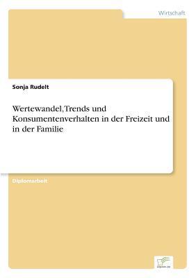 Wertewandel, Trends und Konsumentenverhalten in der Freizeit und in der Familie