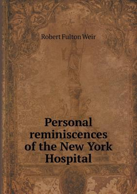 Personal Reminiscences of the New York Hospital