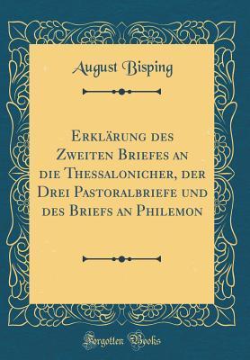 Erklärung des Zweiten Briefes an die Thessalonicher, der Drei Pastoralbriefe und des Briefs an Philemon (Classic Reprint)