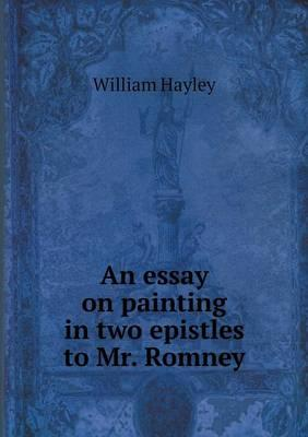 An Essay on Painting in Two Epistles to Mr. Romney