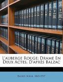 L'Auberge Rouge; Drame En Deux Actes, D'Apres Balzac