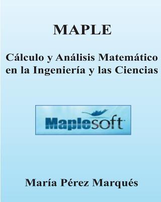 MAPLE. Calculo y Analisis Matematico en la Ingenieria y las Ciencias