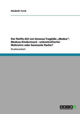 """Der fünfte Akt von Senecas Tragödie """"Medea"""""""