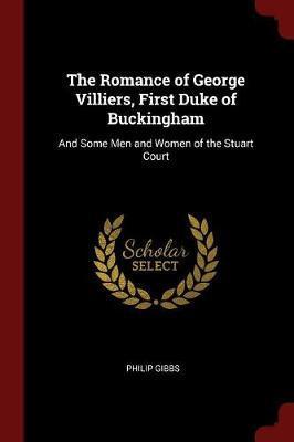 The Romance of George Villiers, First Duke of Buckingham