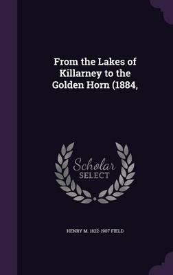 From the Lakes of Killarney to the Golden Horn (1884,