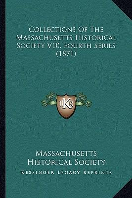 Collections of the Massachusetts Historical Society V10, Fourth Series (1871)