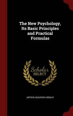 The New Psychology, Its Basic Principles and Practical Formulas