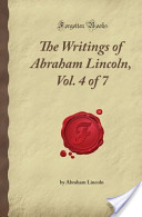 The Writings of Abraham Lincoln, Vol. 4 of 7