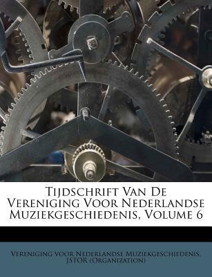 Tijdschrift Van de Vereniging Voor Nederlandse Muziekgeschiedenis, Volume 6