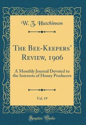 The Bee-Keepers' Review, 1906, Vol. 19