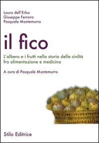 Il fico. L'albero e i frutti nella storia della civiltà fra alimentazione e medicina