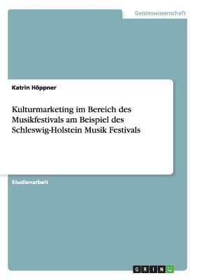 Kulturmarketing im Bereich des Musikfestivals am Beispiel des Schleswig-Holstein Musik Festivals