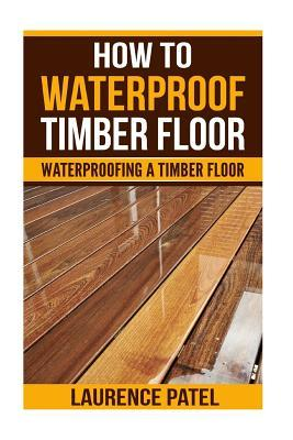 How To Waterproof Timber Floor
