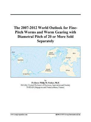 The 2007-2012 World Outlook for Fine-Pitch Worms and Worm Gearing with Diametral Pitch of 20 or More Sold Separately