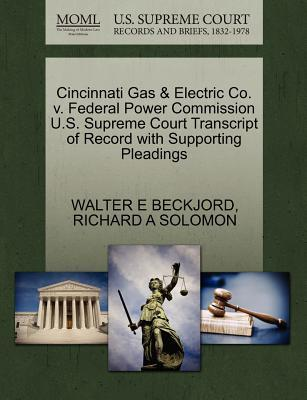 Cincinnati Gas & Electric Co. V. Federal Power Commission U.S. Supreme Court Transcript of Record with Supporting Pleadings