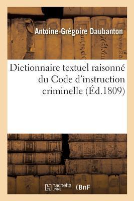 Dictionnaire Textuel Raisonne, par Ordre Sommaire et de Matières, du Code d'Instruction Criminelle