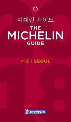 Seoul - The MICHELIN Guide 2018 (Michelin Hotel & Restaurant Guides)