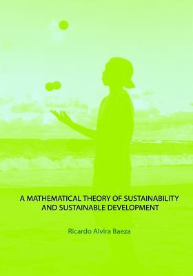 A Mathematical Theory of Sustainability and Sustainable Development