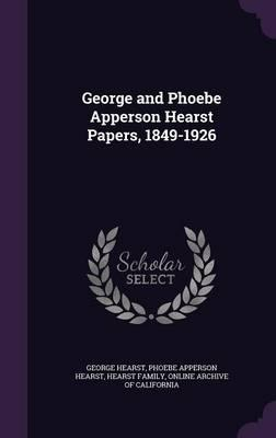 George and Phoebe Apperson Hearst Papers, 1849-1926