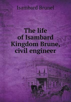 The Life of Isambard Kingdom Brune, Civil Engineer