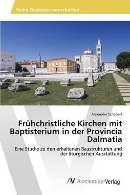Frühchristliche Kirchen mit Baptisterium in der Provincia Dalmatia
