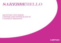 Sarebbebello. Il libro raccolta del secondo concorso letterario-fotografico Cartman 2008