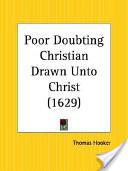 Poor Doubting Christian Drawn Unto Christ, 1629