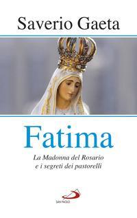 Fatima. La madonna del rosario e i segreti dei pastorelli