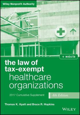 The Law of Tax-exempt Healthcare Organizations 2017 Cumulative supplement