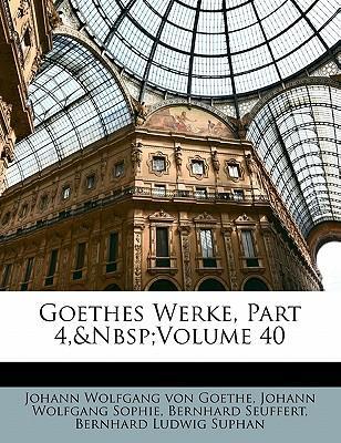 Goethes Werke, Part 4, Volume 40