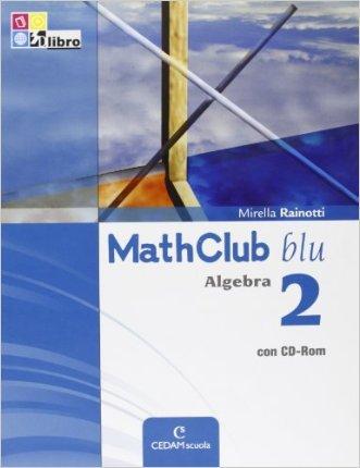 Mathclub blu. Algebra. Con espansione online. Per le Scuole superiori. Con CD-ROM