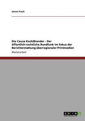 Die Causa Koch/Brender - Der öffentlich-rechtliche Rundfunk im Fokus der Berichterstattung überregionaler Printmedien