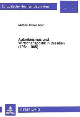 Autoritarismus und Wirtschaftspolitik in Brasilien (1964-1985)