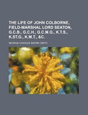 The Life of John Colborne, Field-Marshal Lord Seaton, G C B , G C H , G C M G , K T S , K St G , K M T