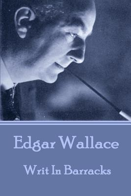 Edgar Wallace - Writ In Barracks