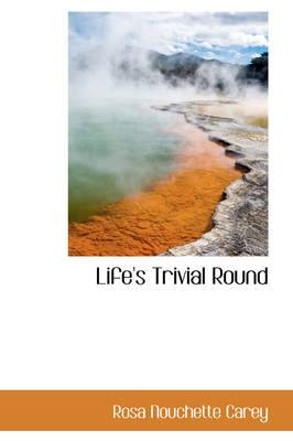 Life's Trivial Round