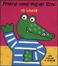 Proprio come mister Croc. Libro pop-up