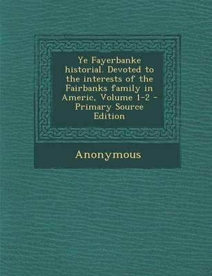 Ye Fayerbanke Historial. Devoted to the Interests of the Fairbanks Family in Americ, Volume 1-2