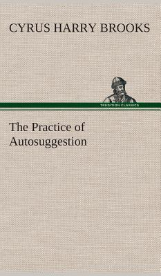 The Practice of Autosuggestion
