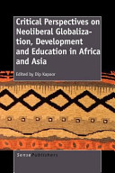 Critical Perspectives on Neoliberal Globalization, Development and Education in Africa and Asi