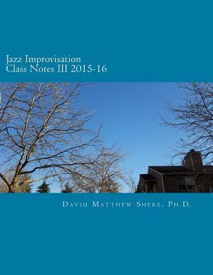 Jazz Improvisation Class Notes III 2015-16