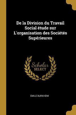 De la Division du Travail Social étude sur L'organisation des Sociétés Supérieures