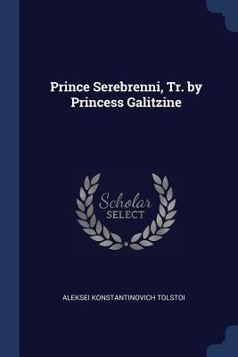 Prince Serebrenni, Tr. by Princess Galitzine