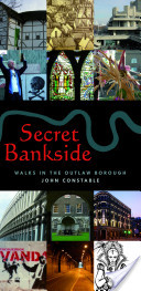 Secret Bankside: Walks in the Outlaw Borough
