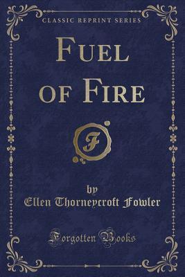 Fuel of Fire (Classic Reprint)