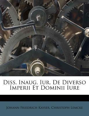 Diss. Inaug. Iur. de Diverso Imperii Et Dominii Iure