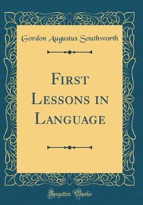 First Lessons in Language (Classic Reprint)